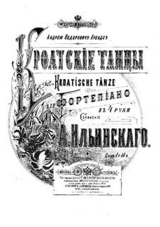 Kroatische Tänze. Bearbeitung für Klavier, vierhändig, Op.3: Kroatische Tänze. Bearbeitung für Klavier, vierhändig by Alexander Ilyinsky