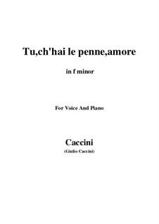 Tu, ch'hai le penne, Amore: Piano-vocal score (f minor) by Giulio Caccini
