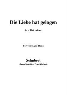 Die Liebe hat gelogen (Love has Lied), D.751 Op.23 No.1: For voice and piano (a flat minor) by Franz Schubert