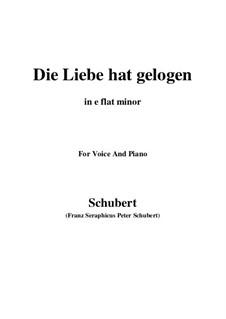 Die Liebe hat gelogen (Love has Lied), D.751 Op.23 No.1: For voice and piano (e flat minor) by Franz Schubert