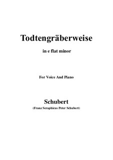 Todtengräberweise (Gravedigger's Song), D.869: For voice and piano (e flat minor) by Franz Schubert