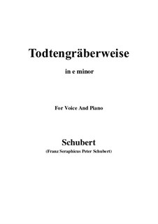 Todtengräberweise (Gravedigger's Song), D.869: For voice and piano (e minor) by Franz Schubert