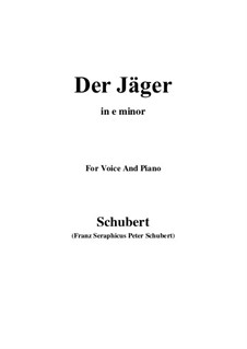 No.14 Der Jäger (The Hunter): For voice and piano (e minor) by Franz Schubert