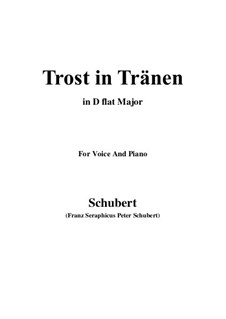 Trost in Tränen (Consolation in Tears), D.120: For voice and piano (D flat Major) by Franz Schubert