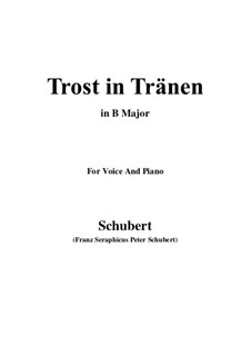 Trost in Tränen (Consolation in Tears), D.120: For voice and piano (B Major) by Franz Schubert