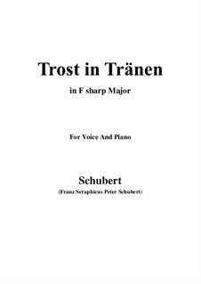 Trost in Tränen (Consolation in Tears), D.120: For voice and piano (F sharp Major) by Franz Schubert
