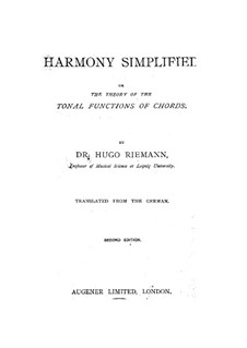 Harmony Simplified, or the Theory of the Tonal Functions of Chords: Harmony Simplified, or the Theory of the Tonal Functions of Chords by Hugo Riemann