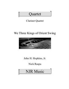 We Three Kings of Orient Swing: For easy clarinet quartet by John H. Hopkins Jr.