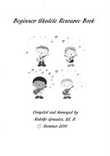 Beginner Ukulele Resource Book: Beginner Ukulele Resource Book by Rodolfo Gonzalez
