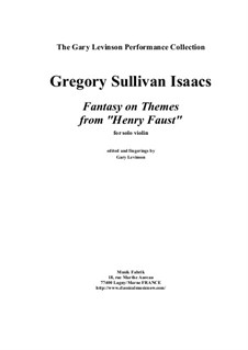Fantasy on Themes from 'Henry Faust' for solo violin: Fantasy on Themes from 'Henry Faust' for solo violin by Gregory Sullivan Isaacs