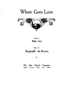 Where Goes Love: Where Goes Love by Reginald De Koven
