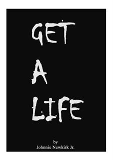 Get a Life: Get a Life by Johnnie Newkirk Jr