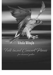 Folk based concert pieces for guitar, Op.40: Folk based concert pieces for guitar by Mihajlo Vihula