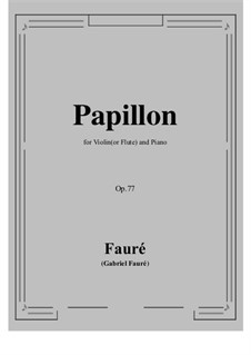 Papillon (Butterfly) for Cello and Piano, Op.77: Version for violin (or flute) and piano by Gabriel Fauré