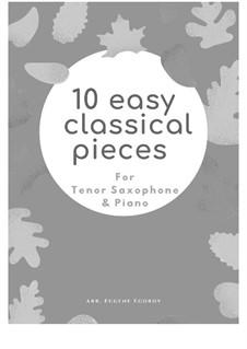 10 Easy Classical Pieces For Tenor Saxophone & Piano: set completo by Franz Schubert, Johann Strauss (Sohn), Edward Elgar, Jacques Offenbach, Ludwig van Beethoven, Edvard Grieg, Julius Benedict, Mildred Hill, Eduardo di Capua