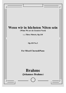 Three Motets, Op.110: Nr.3 Wenn wir in höchsten Nöten sein - When We are in Greatest Need by Johannes Brahms