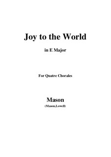 Joy to the World: For quatre chorales (E Major) by Lowell Mason