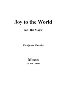 Joy to the World: For quatre chorales (G flat Major) by Lowell Mason