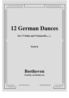 Twelve German Dances, WoO 8: For two violins and violoncello (or cb.) by Ludwig van Beethoven