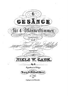 Six Songs for Male Choir, Op.11: Six Songs for Male Choir by Niels Wilhelm Gade