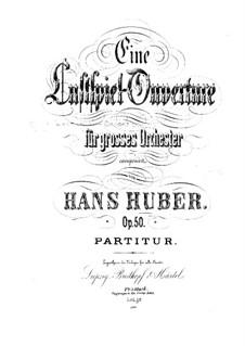 Eine Lustspiel-Ouvertüre, Op.50: Eine Lustspiel-Ouvertüre by Hans Huber