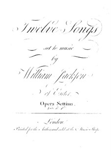 Twelve Songs for Voice with Accompaniment of Different Instruments, Op.7: Twelve Songs for Voice with Accompaniment of Different Instruments by William Jackson