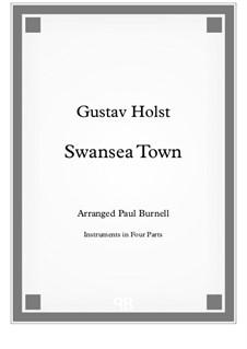 Swansea Town, arranged for instruments in four parts - Score and Parts, H.136 Op.36: Swansea Town, arranged for instruments in four parts - Score and Parts by Gustav Holst