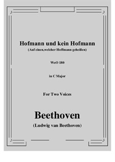 Two Canons: Hofmann und kein Hofmann (Auf einen,welcher Hoffmann geheißen) in C Major, for Two Voices, WoO 180 by Ludwig van Beethoven