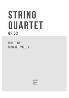String Quartet, Op.53: Quarteto de cordas by Mihajlo Vihula