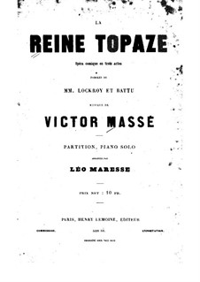 La reine Topaze: Act I. Arrangement for piano by Victor Massé