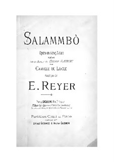 Salammbo: Acts I-II. Arrangement for soloists, choir and piano by Ernest Reyer