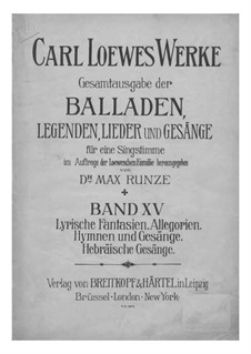 Complete Collection of Ballads, Legends and Songs: Volume XV by Carl Loewe