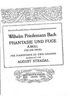 Arrangement of 'Phantasie und Fuge' by W.F.Bach: Arrangement of 'Phantasie und Fuge' by W.F.Bach by August Stradal