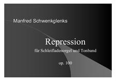 Repression für Schleifladenorgel und Gläserspiel, Op.100: Repression für Schleifladenorgel und Gläserspiel by Manfred Schwenkglenks