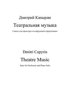 Theatre Music: For orchestra and piano solo by Dmitri Capyrin