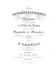 Three Divertissements on Themes from 'Les huguenots' by Meyerbeer for Guitar and Flute (or Violin): Three Divertissements on Themes from 'Les huguenots' by Meyerbeer for Guitar and Flute (or Violin) by Ferdinando Carulli