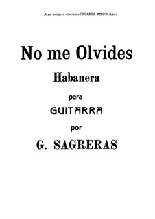 No me olvides. Habanera: No me olvides. Habanera by Gaspar Sagreras