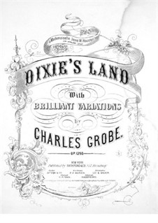 Dixie's Land with Brilliant Variations, Op.1250: Dixie's Land with Brilliant Variations by Charles Grobe