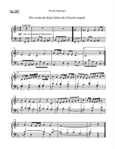 Wir weihn der Erde Gaben dir (Choralvorspiel): Wir weihn der Erde Gaben dir (Choralvorspiel) by Roman Jungegger