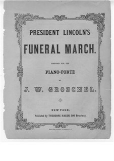 President Lincoln's Funeral March: President Lincoln's Funeral March by J. W. Groschel
