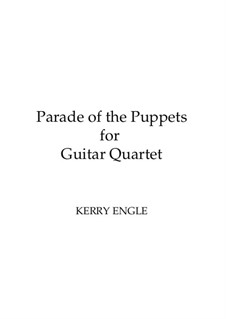 Parade of the Puppets: For guitar quartet by Kerry Engle