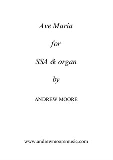 Ave Maria – for SSA and Organ: Ave Maria – for SSA and Organ by Andrew Moore