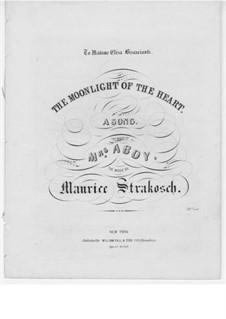 The Moonlight of the Heart: The Moonlight of the Heart by Maurice Strakosch