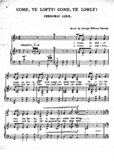 Come, Ye Loftly! Come, Ye Lowly: Come, Ye Loftly! Come, Ye Lowly by George William Warren