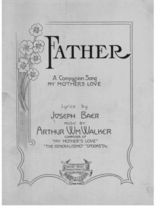 Father. Song for Voice and Piano: Father. Song for Voice and Piano by Arthur William Walker