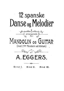 Twelve Spanish Dances and Melodies: Twelve Spanish Dances and Melodies by Adolph Julius Eggers