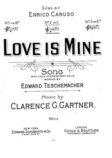 Love is Mine for Voice and Piano with Violin Accompaniment (ad libitum): Love is Mine for Voice and Piano with Violin Accompaniment (ad libitum) by Clarence G. Gartner