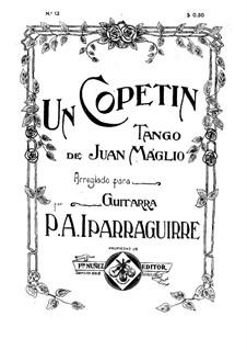 Un copetin. Tango, for Guitar: Un copetin. Tango, for Guitar by Juan Maglio