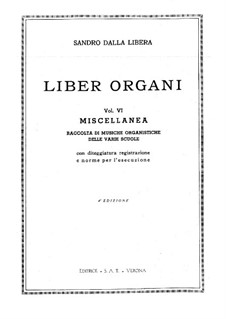 Pieces for Organ, Volume VI: Pieces for Organ, Volume VI by Johann Sebastian Bach, François Couperin, Johann Pachelbel, Samuel Scheidt, Girolamo Frescobaldi, Alessandro Scarlatti, Jean-François Dandrieu, Domenico Zipoli, Girolamo Cavazzoni