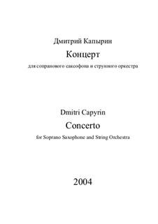 Concerto for Soprano-Saxophone and String Orchestra: Concerto for Soprano-Saxophone and String Orchestra by Dmitri Capyrin
